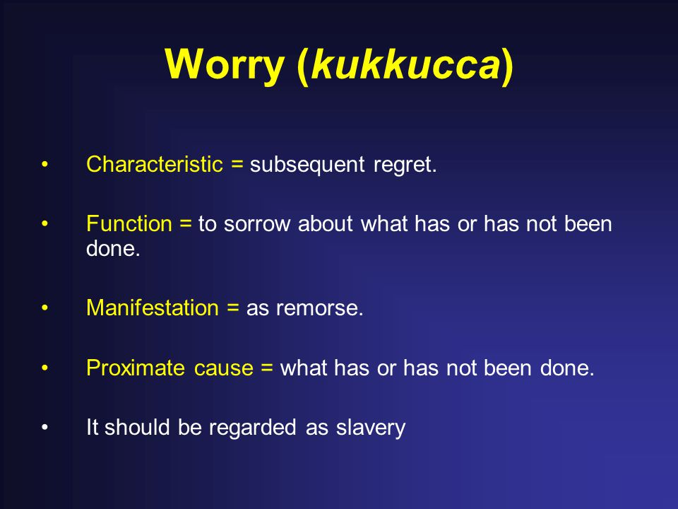 Worry (kukkucca) Characteristic = subsequent regret.
