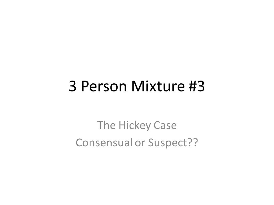 3 Person Mixture #3 The Hickey Case Consensual or Suspect??