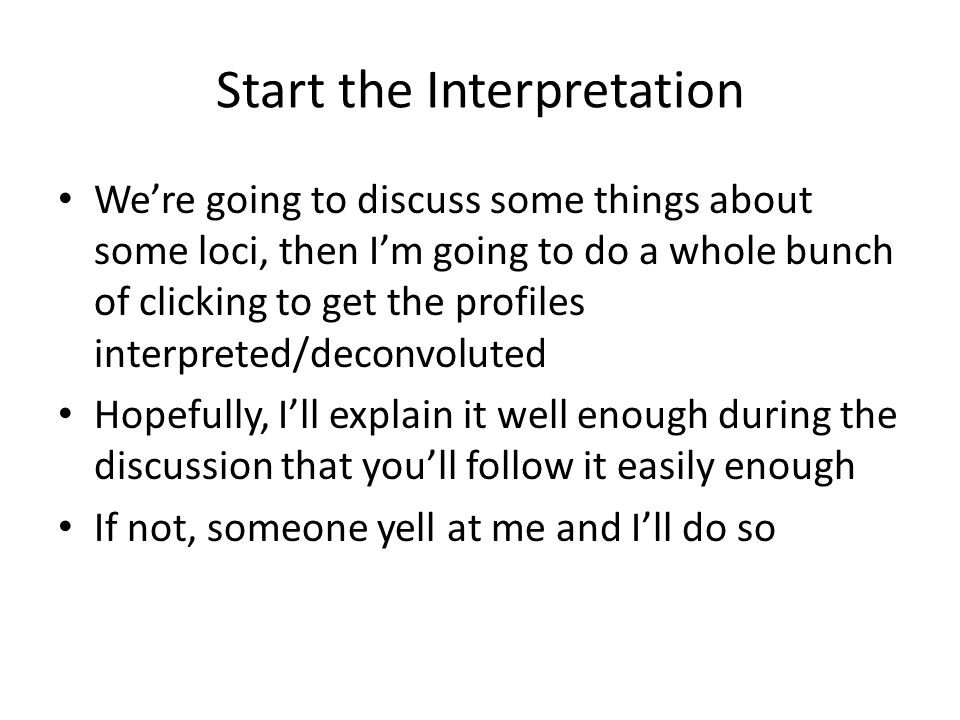 Start the Interpretation We're going to discuss some things about some loci, then I'm going to do a whole bunch of clicking to get the profiles interp