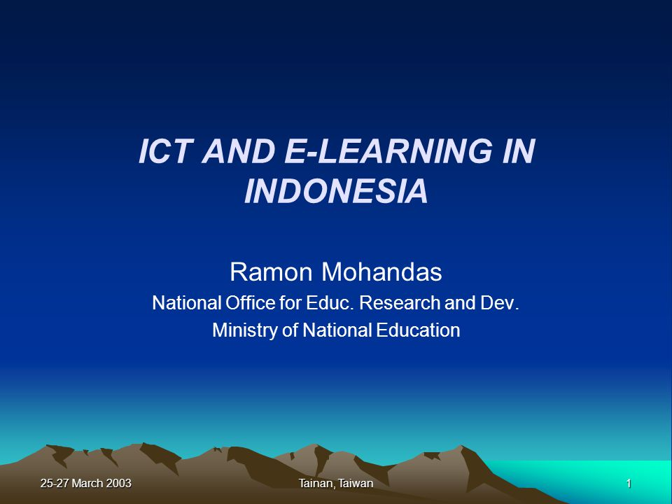 25-27 March 2003 1 Tainan, Taiwan ICT AND E-LEARNING IN INDONESIA Ramon Mohandas National Office for Educ.