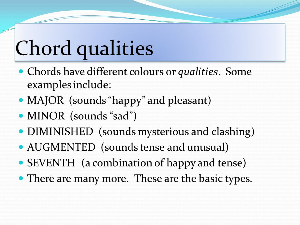 Chord qualities Chords have different colours or qualities.