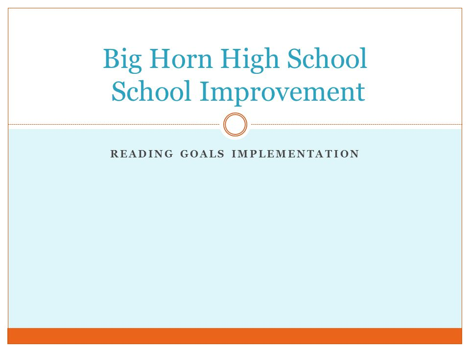 READING GOALS IMPLEMENTATION Big Horn High School School Improvement