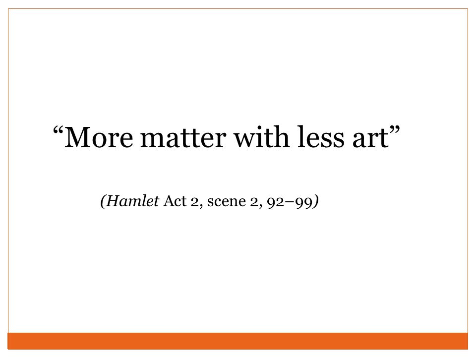 More matter with less art (Hamlet Act 2, scene 2, 92–99)