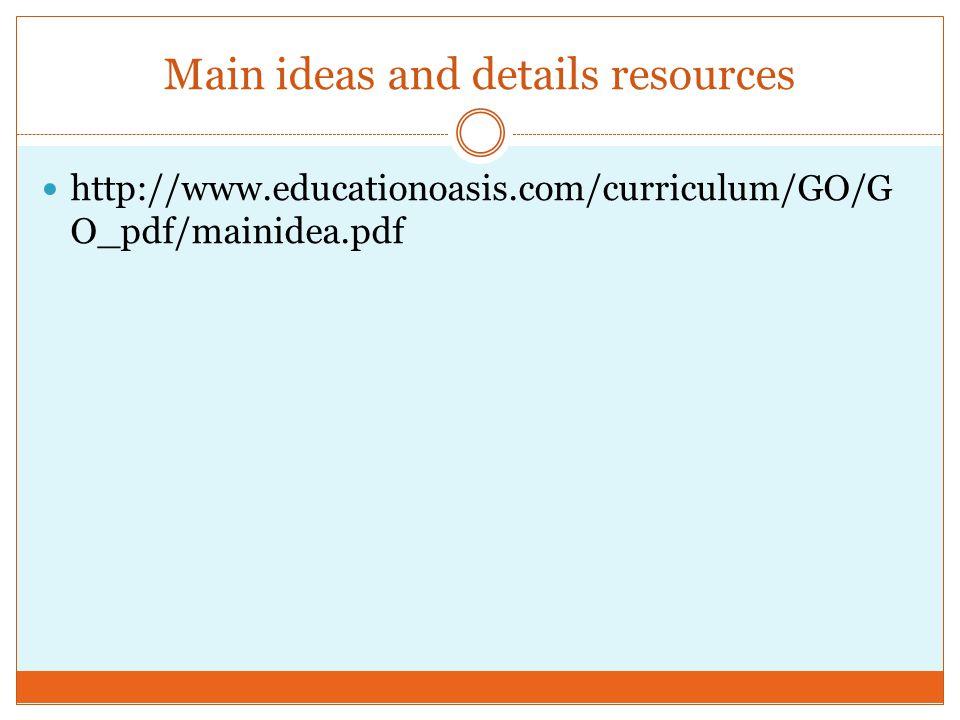 Main ideas and details resources http://www.educationoasis.com/curriculum/GO/G O_pdf/mainidea.pdf