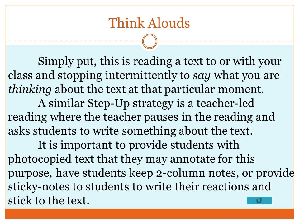 Think Alouds Simply put, this is reading a text to or with your class and stopping intermittently to say what you are thinking about the text at that particular moment.