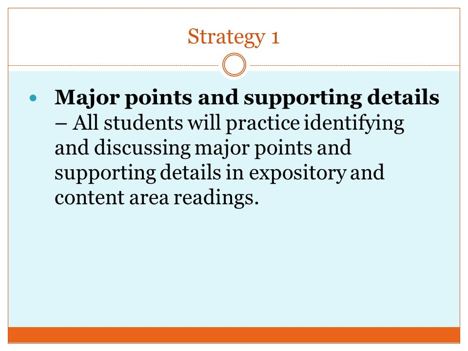 Strategy 1 Major points and supporting details – All students will practice identifying and discussing major points and supporting details in expository and content area readings.