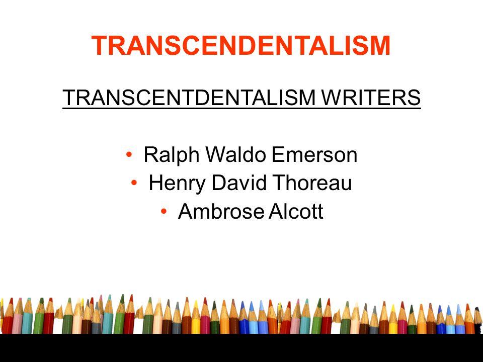 TRANSCENDENTALISM TRANSCENTDENTALISM WRITERS Ralph Waldo Emerson Henry David Thoreau Ambrose Alcott
