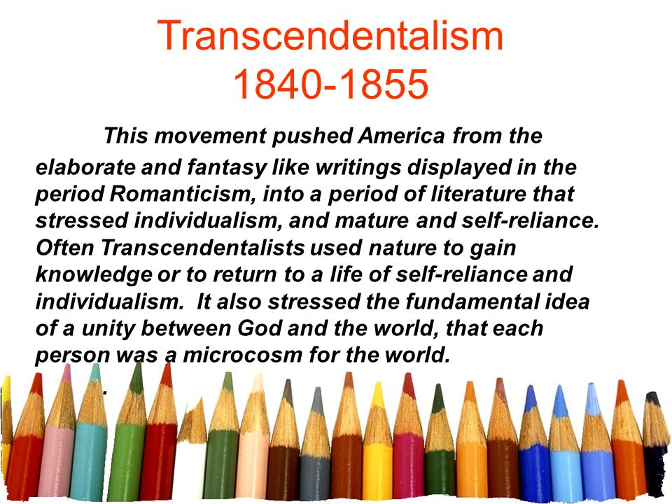 Transcendentalism 1840-1855 This movement pushed America from the elaborate and fantasy like writings displayed in the period Romanticism, into a peri