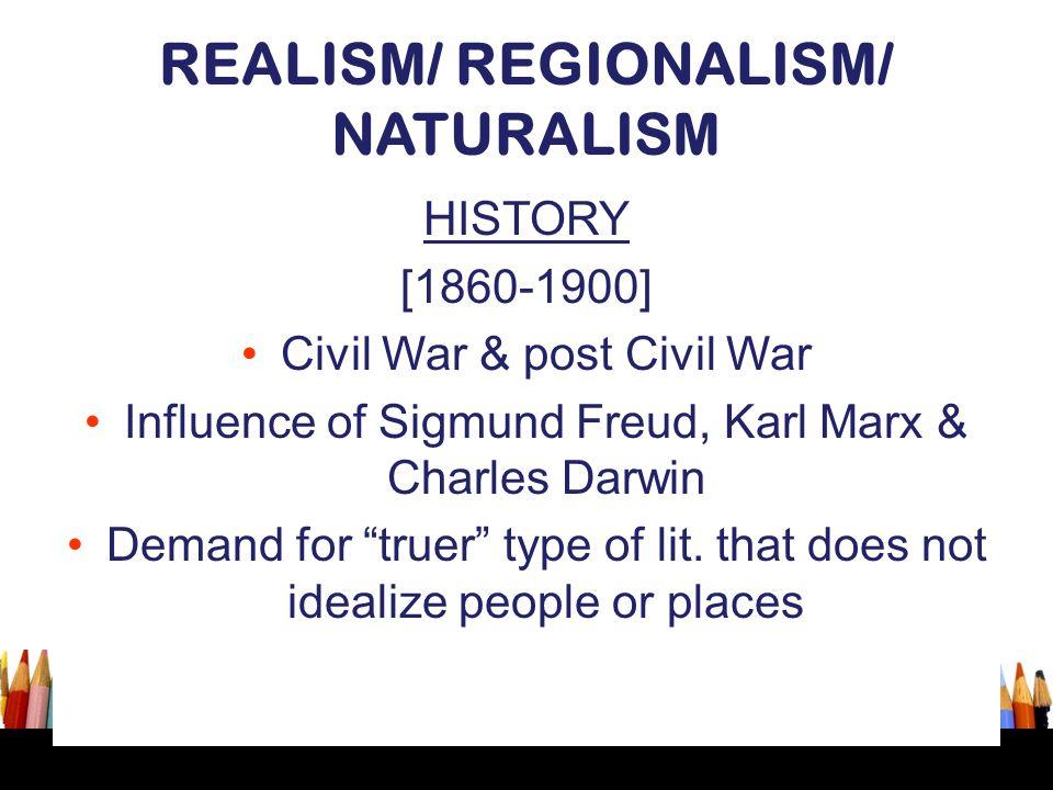 """REALISM/ REGIONALISM/ NATURALISM HISTORY [1860-1900] Civil War & post Civil War Influence of Sigmund Freud, Karl Marx & Charles Darwin Demand for """"tru"""