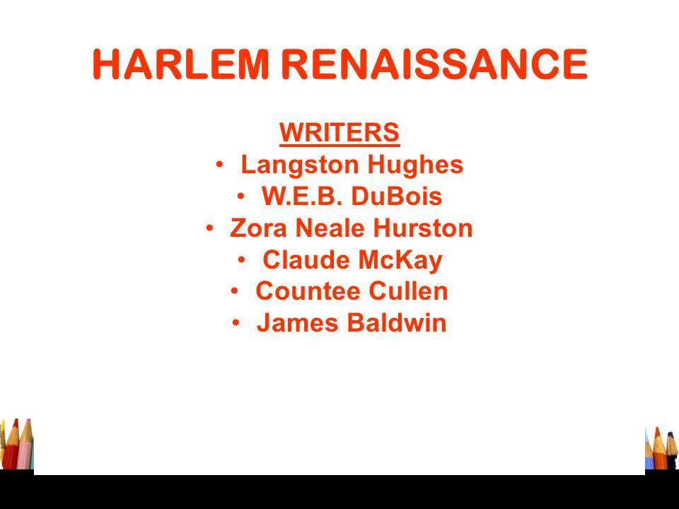 HARLEM RENAISSANCE WRITERS Langston Hughes W.E.B. DuBois Zora Neale Hurston Claude McKay Countee Cullen James Baldwin