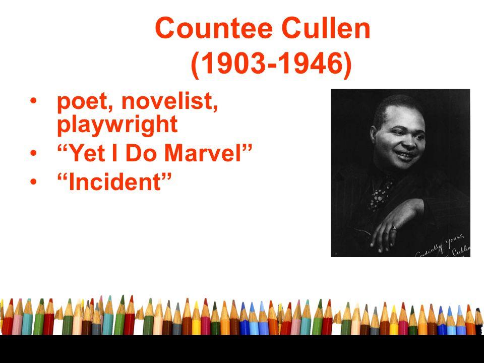 "Countee Cullen (1903-1946) poet, novelist, playwright ""Yet I Do Marvel"" ""Incident"""