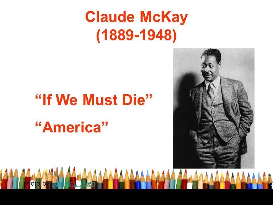"Claude McKay (1889-1948) ""If We Must Die"" ""America"" photo by James L. AllenJames L. Allen"