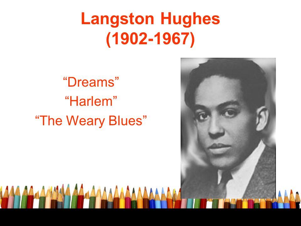 "Langston Hughes (1902-1967) ""Dreams"" ""Harlem"" ""The Weary Blues"""