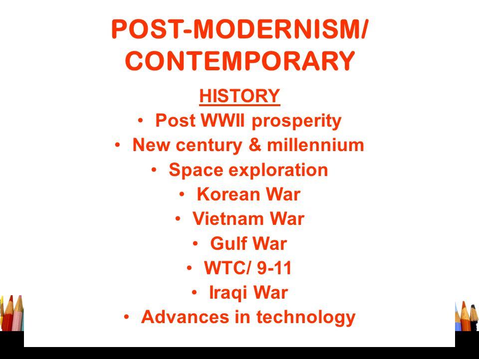 POST-MODERNISM/ CONTEMPORARY HISTORY Post WWII prosperity New century & millennium Space exploration Korean War Vietnam War Gulf War WTC/ 9-11 Iraqi W