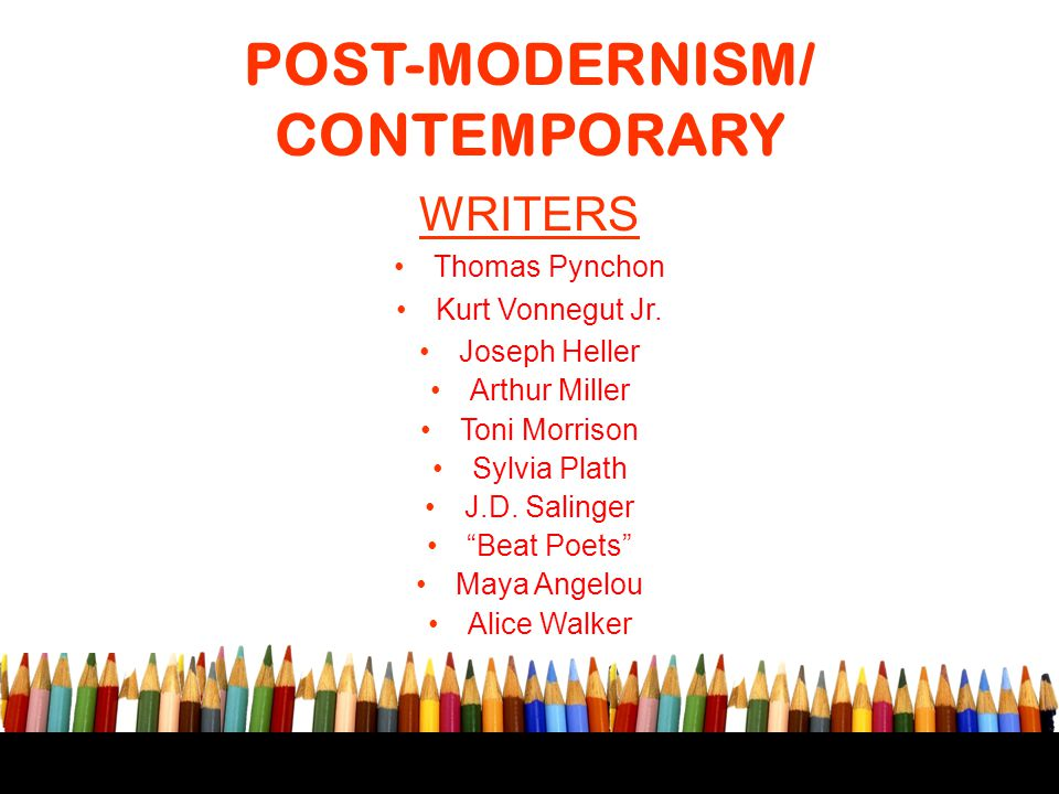 "POST-MODERNISM/ CONTEMPORARY WRITERS Thomas Pynchon Kurt Vonnegut Jr. Joseph Неllеr Arthur Miller Toni Morrison Sylvia Plath J.D. Salinger ""Beat Poets"