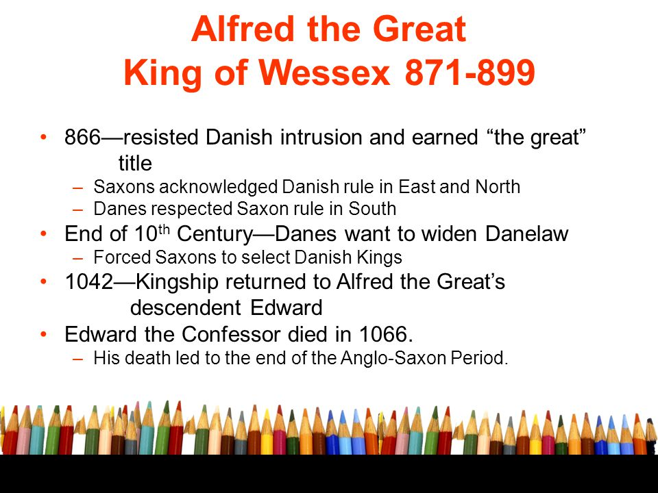 """Alfred the Great King of Wessex 871-899 866—resisted Danish intrusion and earned """"the great"""" title –Saxons acknowledged Danish rule in East and North"""