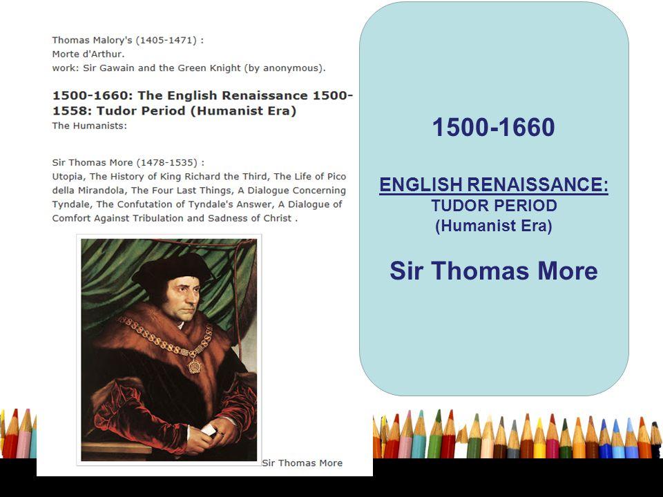 1500-1660 ENGLISH RENAISSANCE: TUDOR PERIOD (Humanist Era) Sir Thomas More