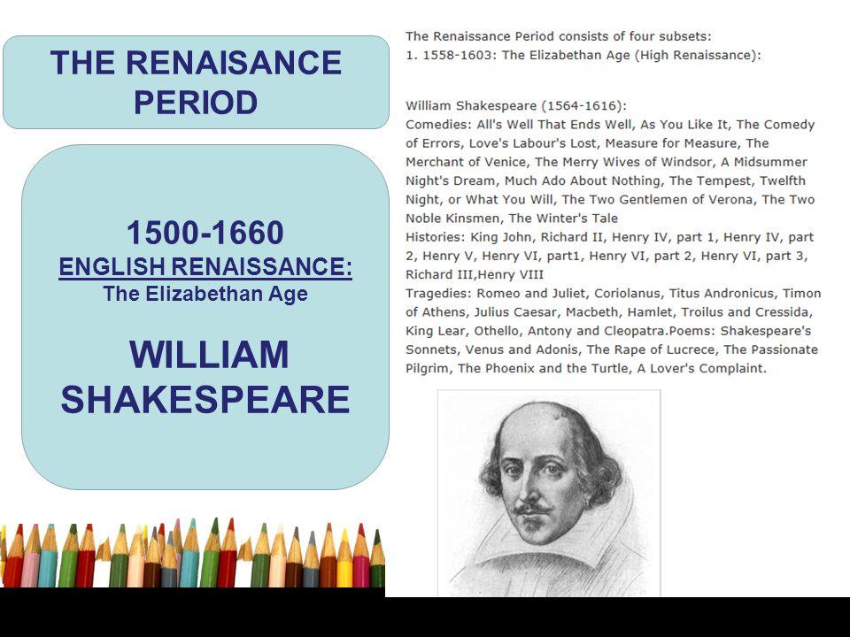 THE RENAISANCE PERIOD 1500-1660 ENGLISH RENAISSANCE: The Elizabethan Age WILLIAM SHAKESPEARE