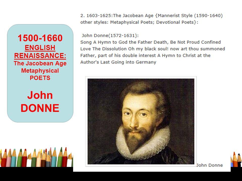 1500-1660 ENGLISH RENAISSANCE: The Jacobean Age Metaphysical POETS John DONNE