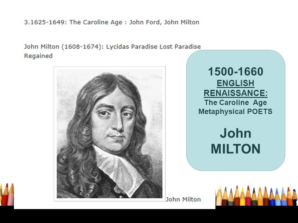 1500-1660 ENGLISH RENAISSANCE: The Caroline Age Metaphysical POETS John MILTON