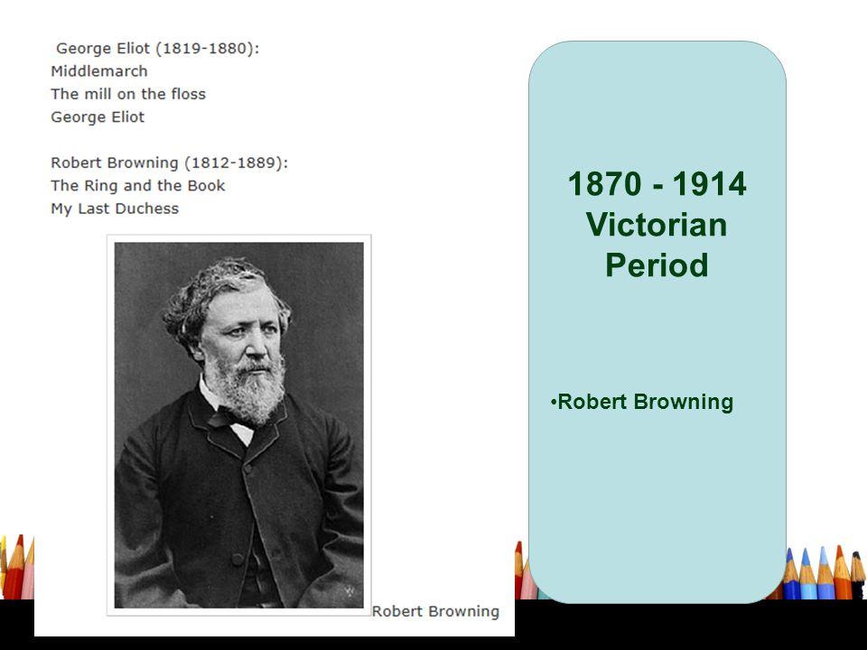 1870 - 1914 Victorian Period Robert Browning