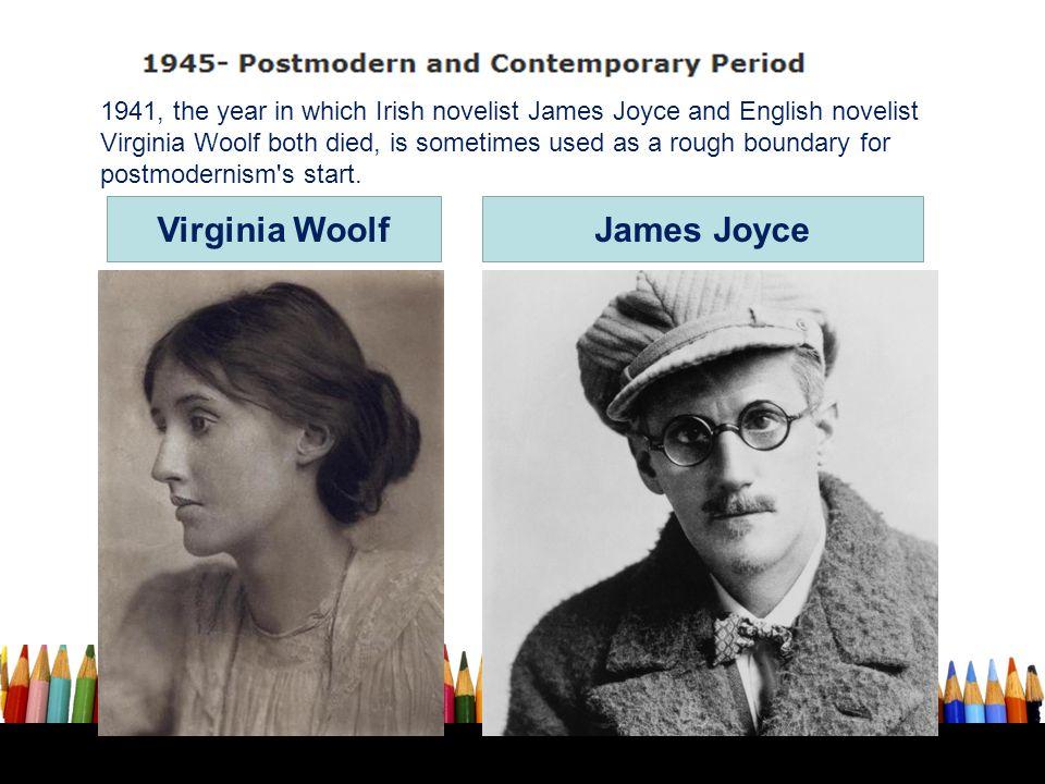 Virginia WoolfJames Joyce 1941, the year in which Irish novelist James Joyce and English novelist Virginia Woolf both died, is sometimes used as a rou