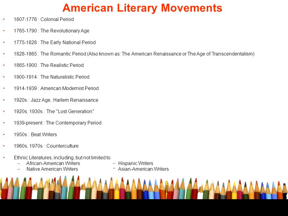 American Literary Movements 1607-1776 : Colonial Period 1765-1790 : The Revolutionary Age 1775-1828 : The Early National Period 1828-1865 : The Romant