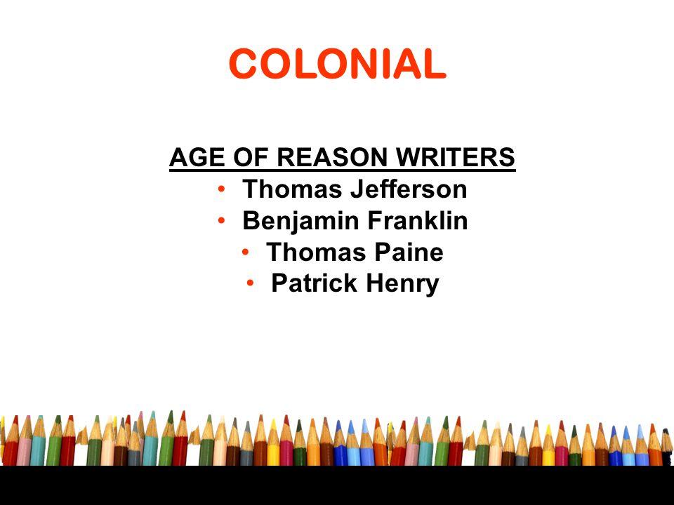 COLONIAL AGE OF REASON WRITERS Thomas Jefferson Benjamin Franklin Thomas Paine Patrick Henry