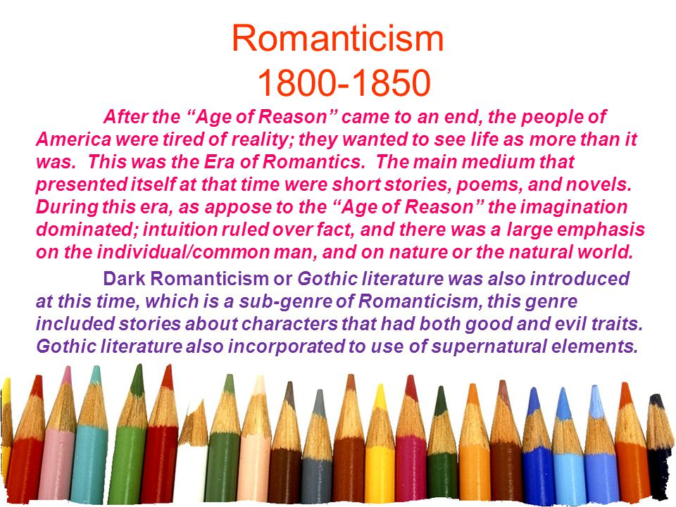 """Romanticism 1800-1850 After the """"Age of Reason"""" came to an end, the people of America were tired of reality; they wanted to see life as more than it w"""