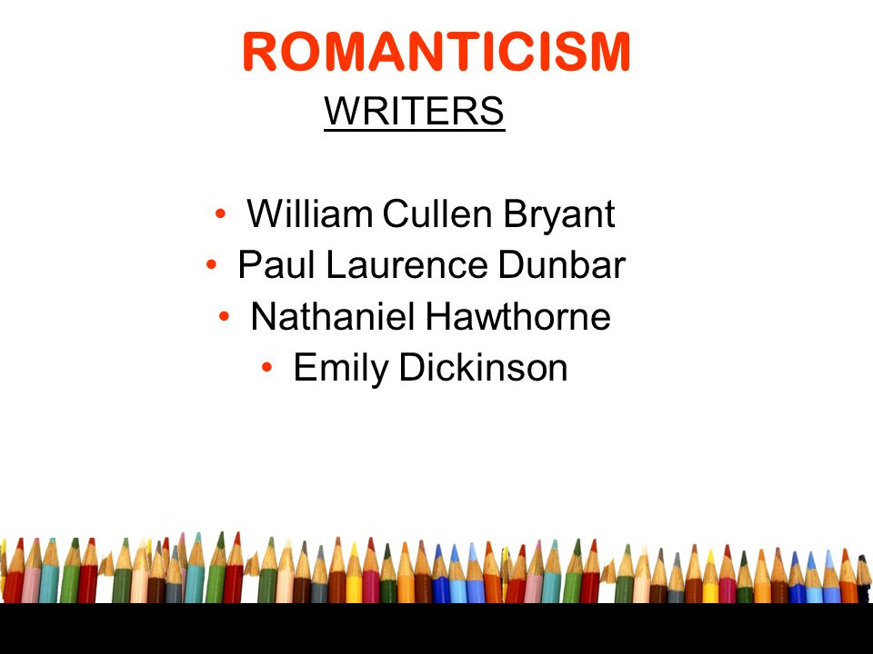 ROMANTICISM WRITERS William Cullen Bryant Paul Laurence Dunbar Nathaniel Hawthorne Emily Dickinson