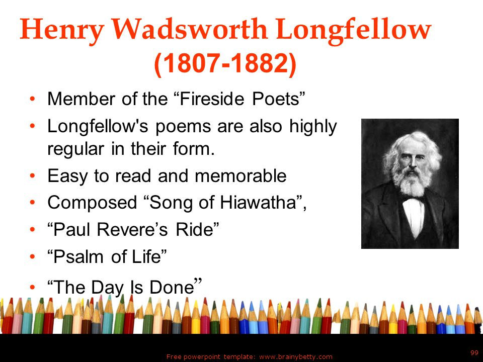 """Henry Wadsworth Longfellow (1807-1882) Member of the """"Fireside Poets"""" Longfellow's poems are also highly regular in their form. Easy to read and memor"""