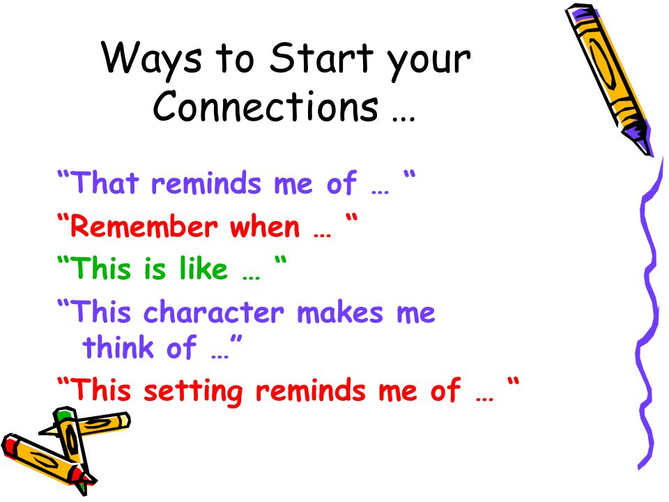 """Ways to Start your Connections … """"That reminds me of … """" """"Remember when … """" """"This is like … """" """"This character makes me think of …"""" """"This setting remin"""