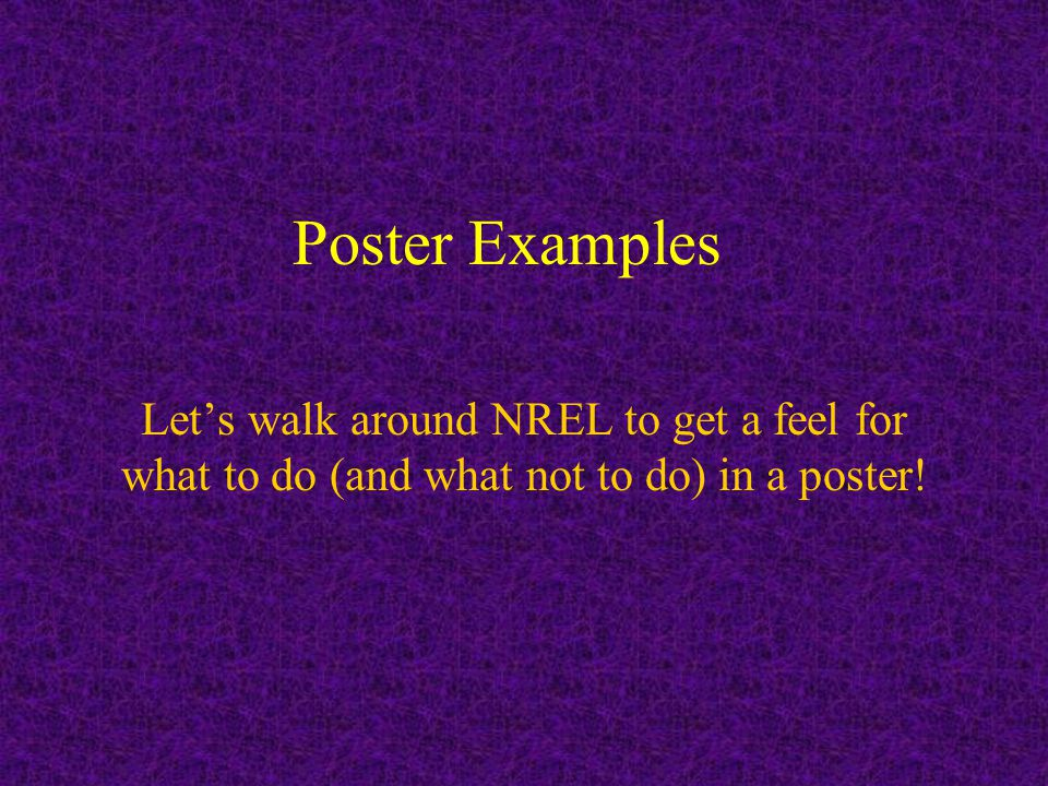 Poster Examples Let's walk around NREL to get a feel for what to do (and what not to do) in a poster!