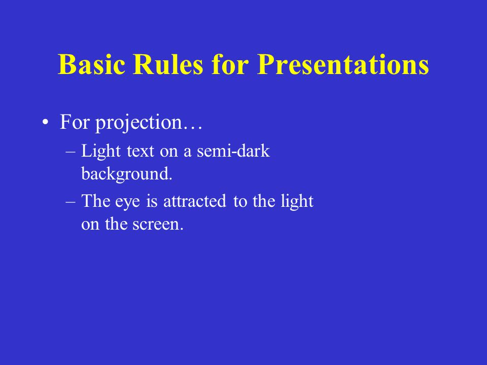 Basic Rules for Presentations Stick with a single background.