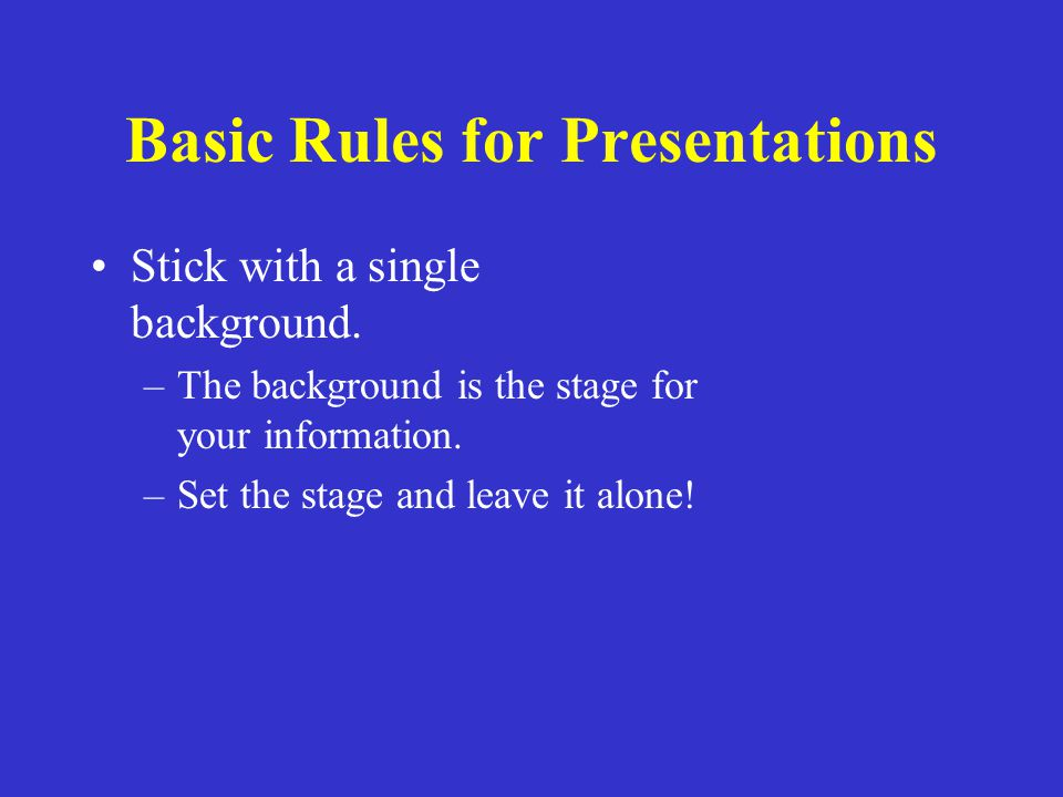 Basic Rules for Presentations Don't try to dazzle the audience with graphics or style…but with the information.