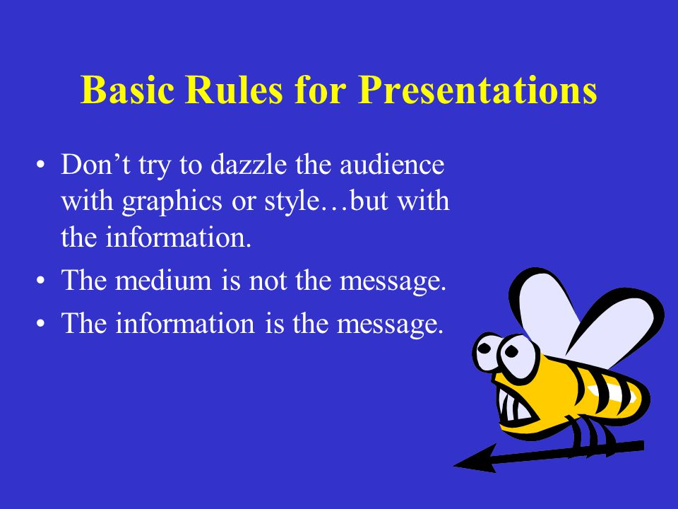 Basic Power Point Guidelines Use builds…don't give them too much info at once.