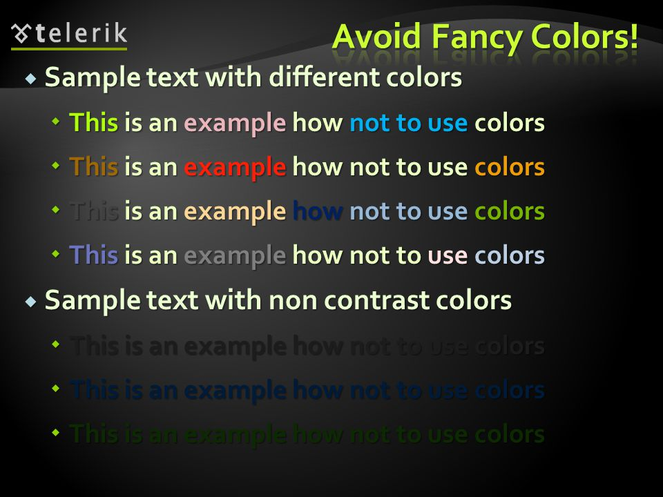  Use colors consistently  Choose one or two colors and use only them  The colors must be contrast to the background  i.e.