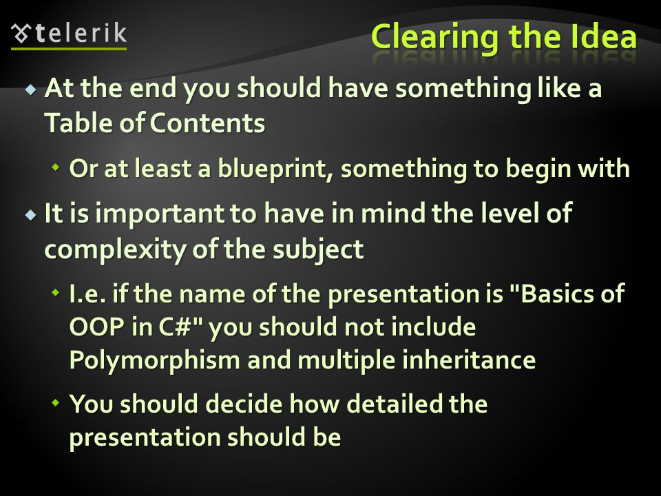  The first thing to do when starting to build a presentation is to clear the idea  Might be done using mind mappings  I.e.
