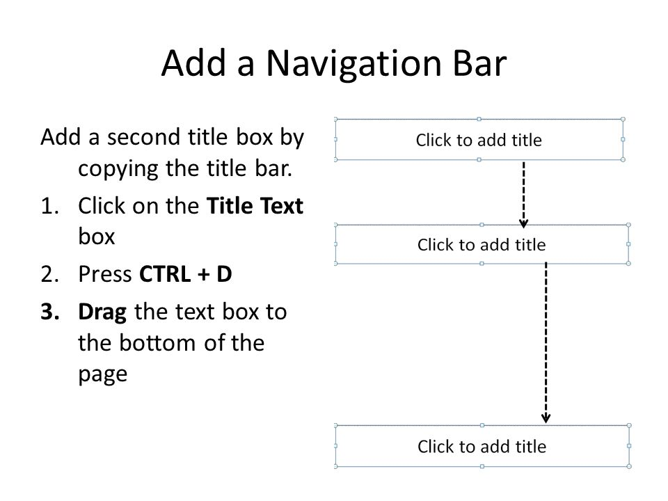 Add a Navigation Bar Add a second title box by copying the title bar.