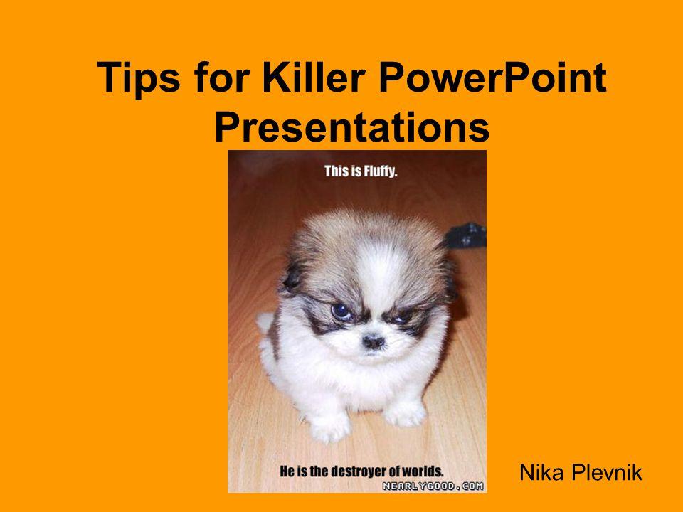 Tips for Killer PowerPoint Presentations Nika Plevnik
