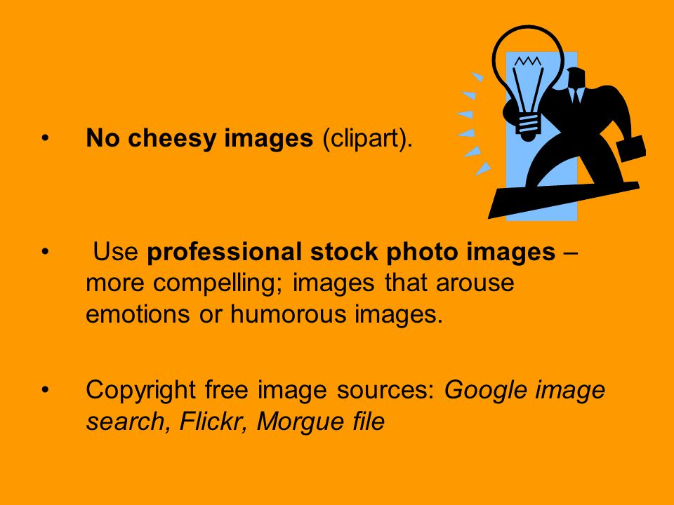 No cheesy images (clipart).