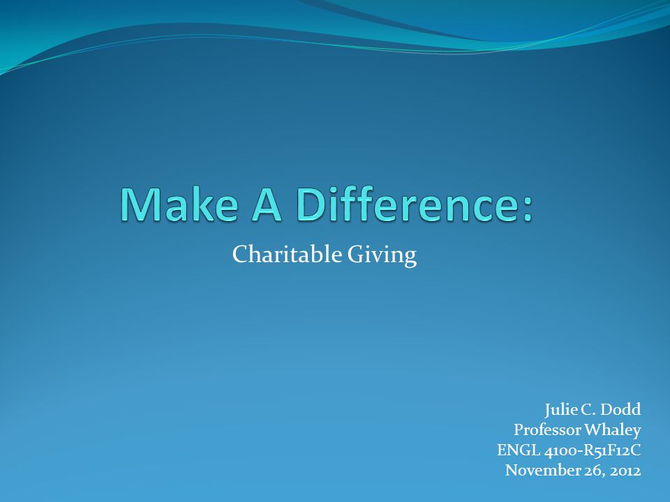 Charitable Giving Julie C. Dodd Professor Whaley ENGL 4100-R51F12C November 26, 2012