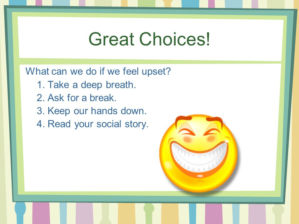 Great Choices.What can we do if we feel upset. 1.