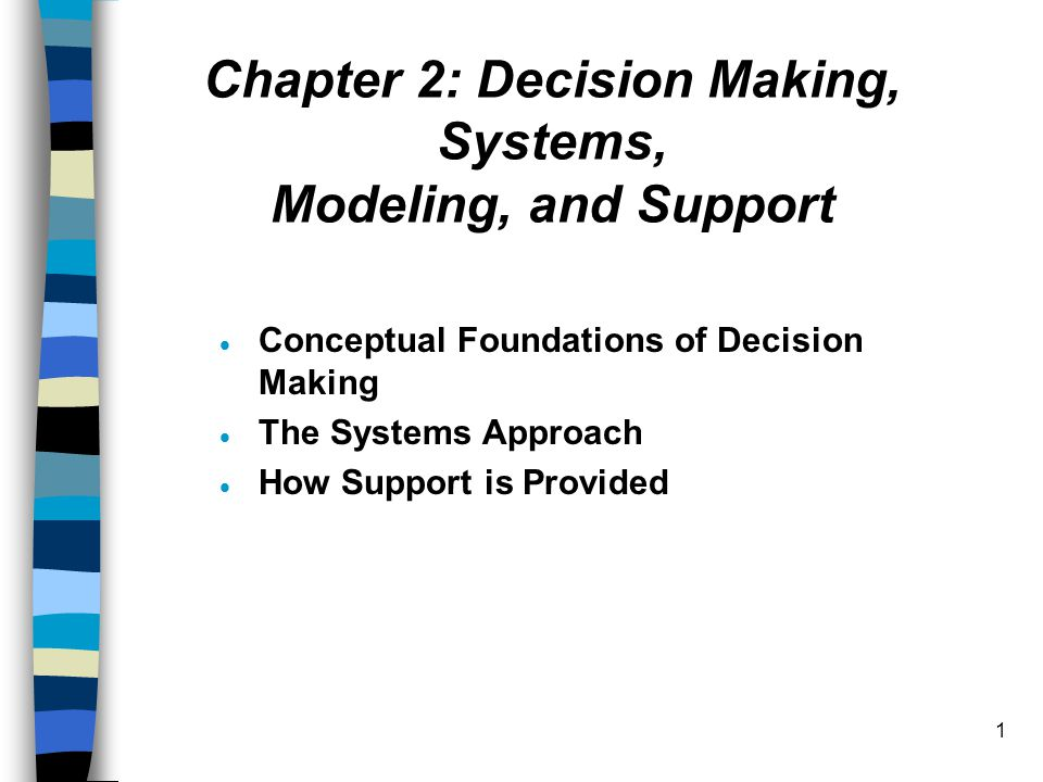 12 2.4 Models Major Component of DSS Use Models instead of experimenting on the real system A model is a simplified representation or abstraction of reality.