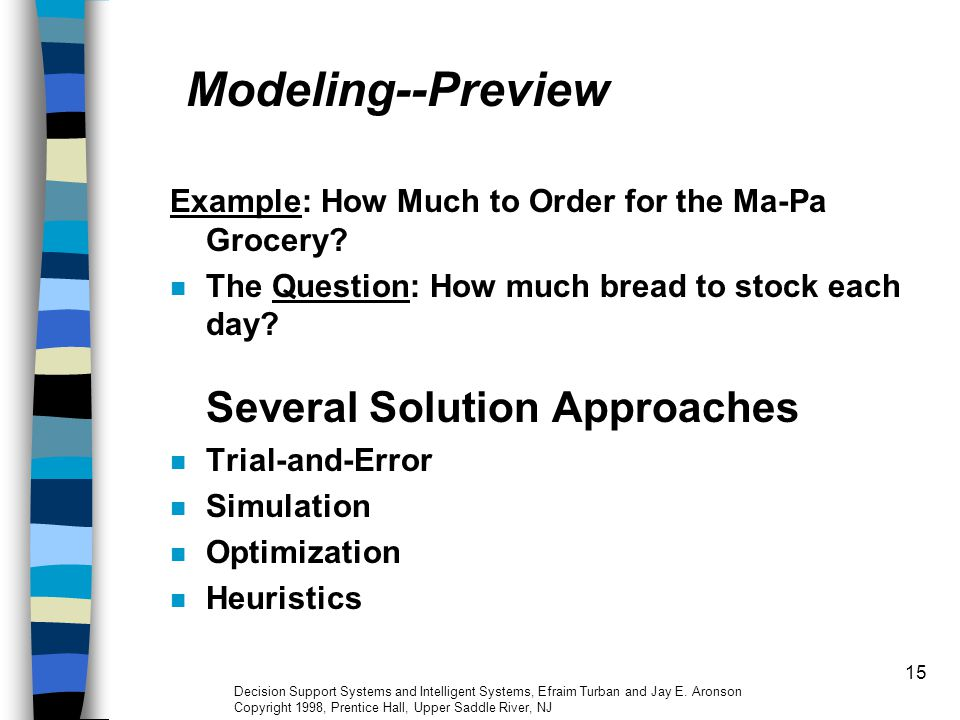 15 Modeling--Preview Example: How Much to Order for the Ma-Pa Grocery? The Question: How much bread to stock each day? Several Solution Approaches Tri