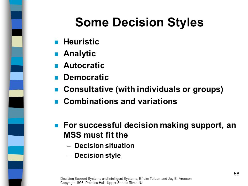 58 Some Decision Styles Heuristic Analytic Autocratic Democratic Consultative (with individuals or groups) Combinations and variations For successful