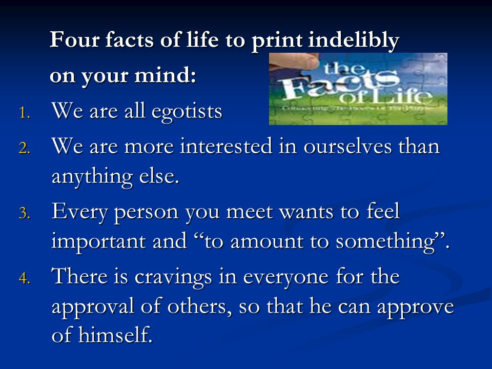 Four facts of life to print indelibly Four facts of life to print indelibly on your mind: on your mind: 1. We are all egotists 2. We are more interest