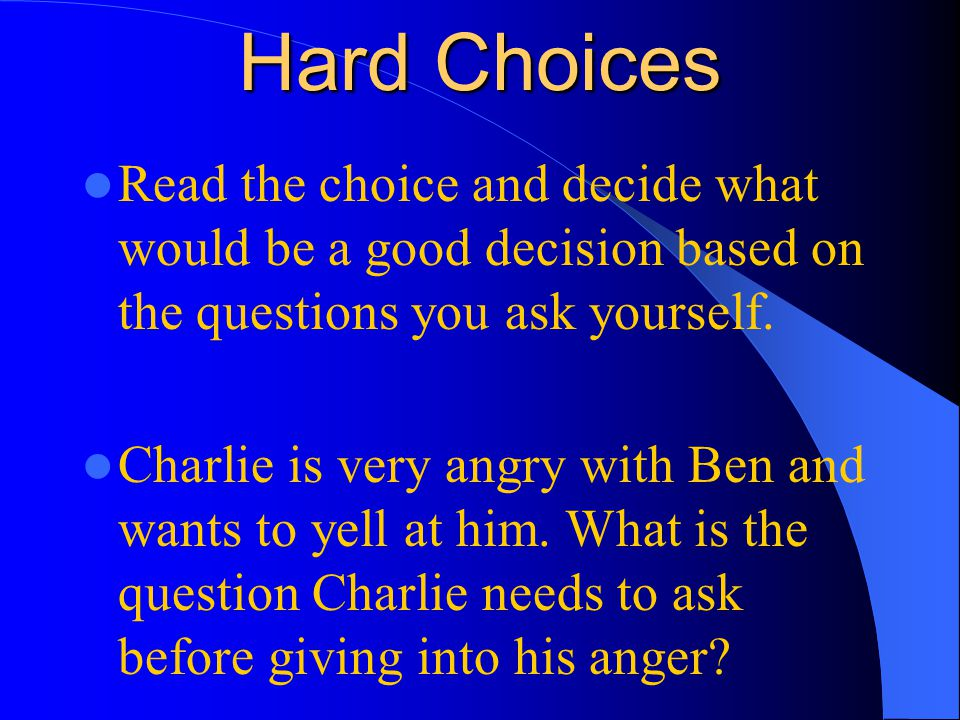 Easy Choices Some choices are easier to make than others.Sometimes you must make a decision from the choices given to you. In the choices below, choos