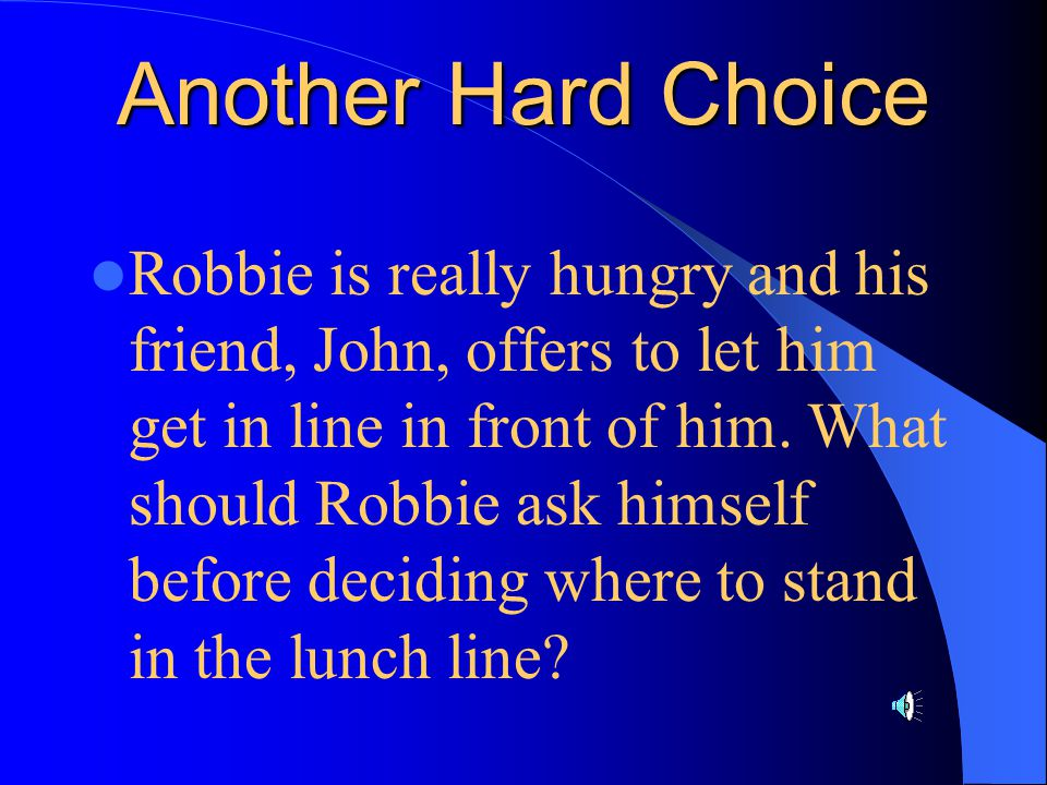 Another Hard Choice Robbie is really hungry and his friend, John, offers to let him get in line in front of him.