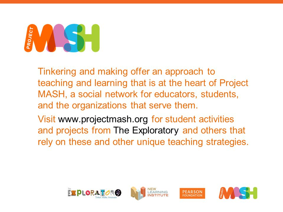 Tinkering and making offer an approach to teaching and learning that is at the heart of Project MASH, a social network for educators, students, and the organizations that serve them.